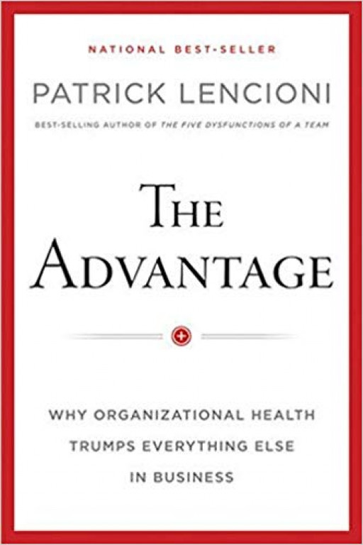 The Advantage: Why Organisational Health Trumps Everything Else In Business